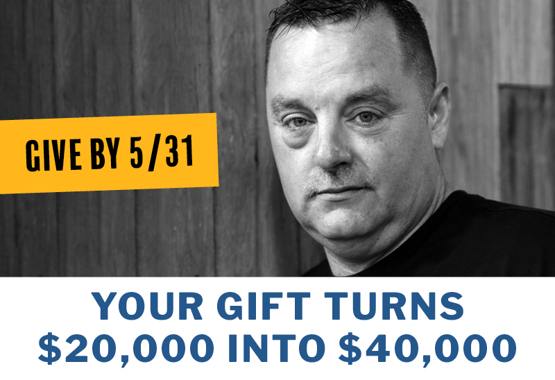 Your gift doubles during our matching challenge!